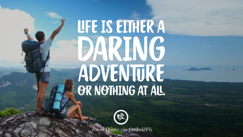 Life is either a daring adventure or nothing at all. Inspiring Quotes On Traveling, Exploring And Going On An Adventure