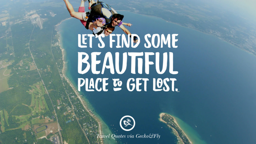 Let's find some beautiful place to get lost. Inspiring Quotes On Traveling, Exploring And Going On An Adventure