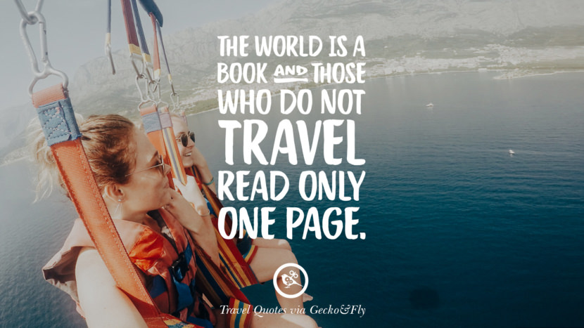 The world is a book and those who do not travel read only one page. Inspiring Quotes On Traveling, Exploring And Going On An Adventure