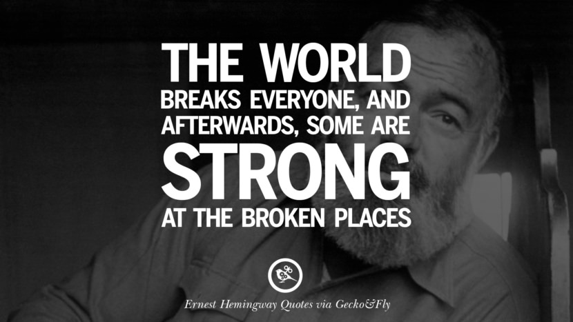 The world breaks everyone, and afterwards, some are strong at the broken places. Quotes By Ernest Hemingway On Love, Life And Death