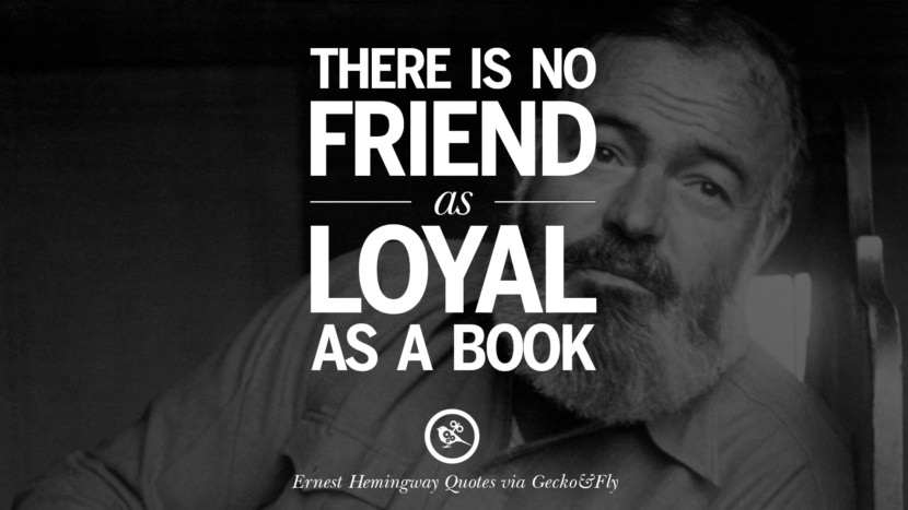 There is no friend as loyal as a book. Quotes By Ernest Hemingway On Love, Life And Death
