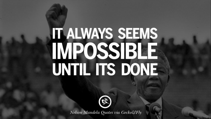 It always seems impossible until its done. Quote by Nelson Mandela