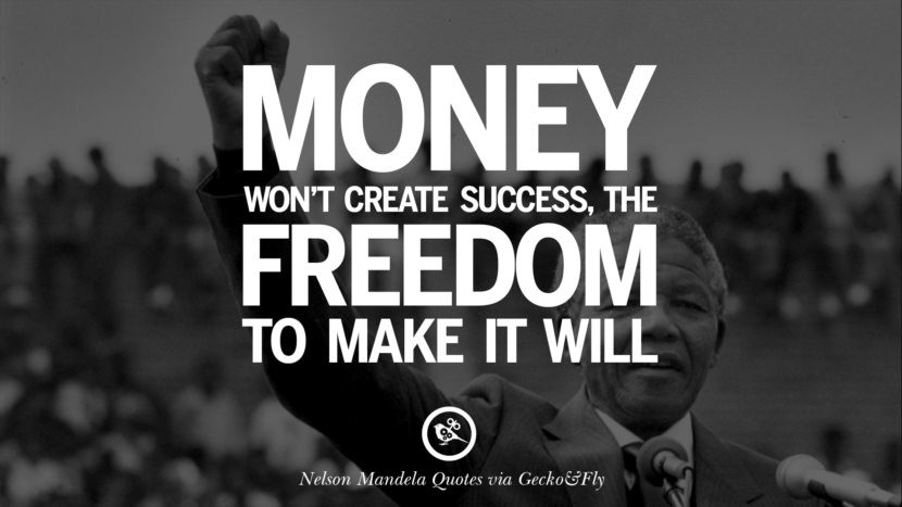 Money won't create success, the freedom to make it will. Quote by Nelson Mandela