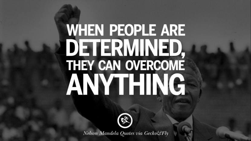 When people are determined, they can overcome anything. Nelson Mandela Quotes On Freedom, Perseverance, And Racism