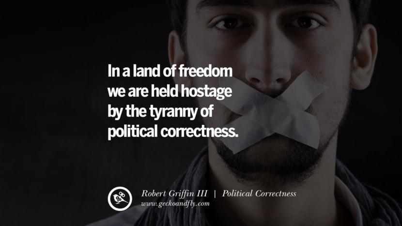 In a land of freedom we are held hostage by the tyranny of political correctness. - Robert Griffin III Anti Political Correctness Quotes And The Negative Effects On Society