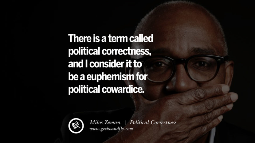 The term political correctness has always appalled me, reminding me of Orwell's Thought Police and fascist regimes. - Helmut Newton Anti Political Correctness Quotes And The Negative Effects On Society