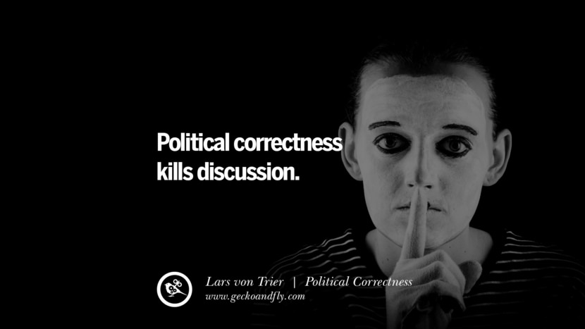 Political correctness kills discussion. - Lars von Trier Anti Political Correctness Quotes And The Negative Effects On Society