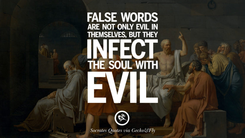 False words are not only evil in themselves, but they infect the soul with evil. Quotes By Socrates On The Purpose And Wisdom Of Life