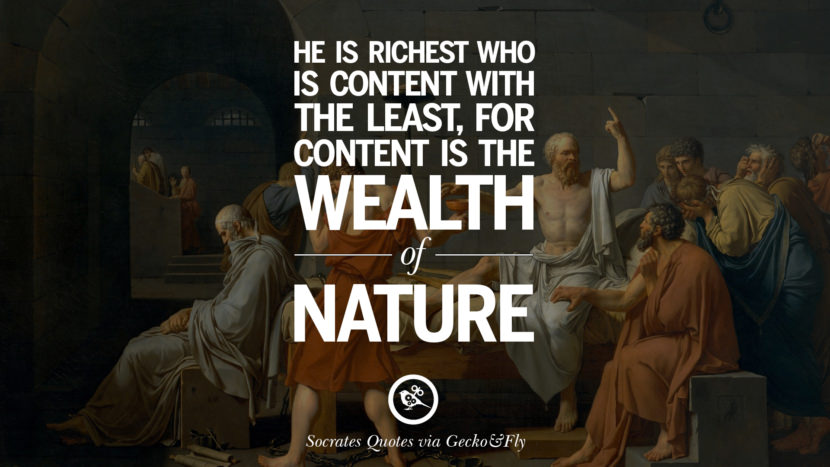 He is richest who is content with the least, for content is the wealth of nature. Quotes By Socrates On The Purpose And Wisdom Of Life