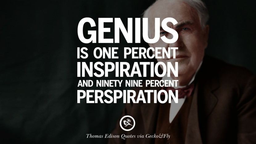Genius is one percent inspiration and ninety nine percent perspiration. Empowering Quotes By Thomas Edison On Hard Work And Success