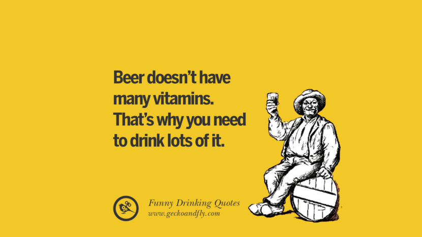 Beer doesn't have many vitamins. That's why you need to drink lots of it. Funny Saying On Drinking Alcohol, Having Fun, And Partying