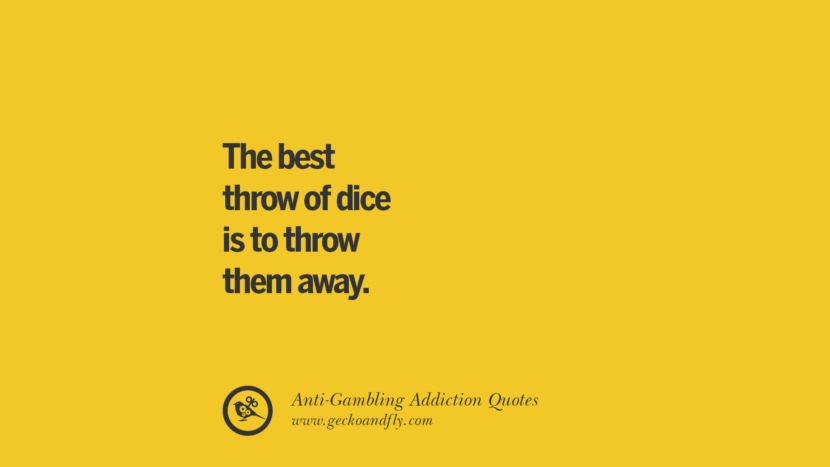 The best throw of dice is to throw them away. Anti-Gambling And Addiction Quotes