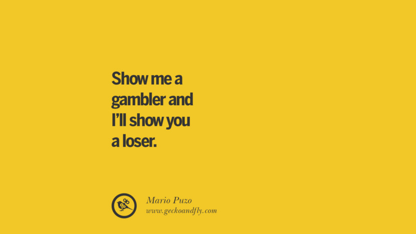 Show me a gambler and I'll show you a loser. - Mario Puzo Anti-Gambling And Addiction Quotes