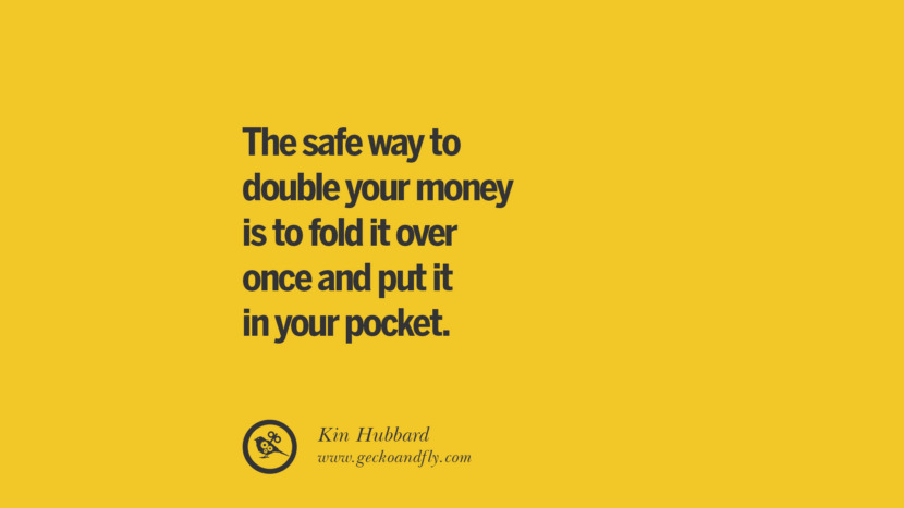 The safe way to double your money is to fold it over once and put it in your pocket. - Kin Hubbard Anti-Gambling And Addiction Quotes