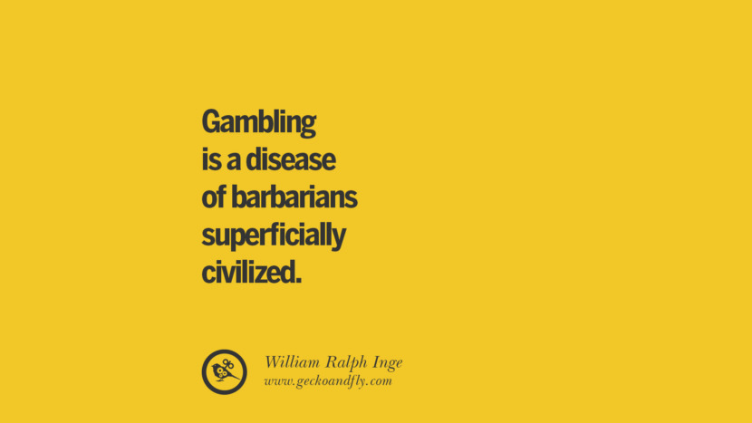 Gambling is a disease of barbarians superficially civilized. - William Ralph Inge Anti-Gambling And Addiction Quotes