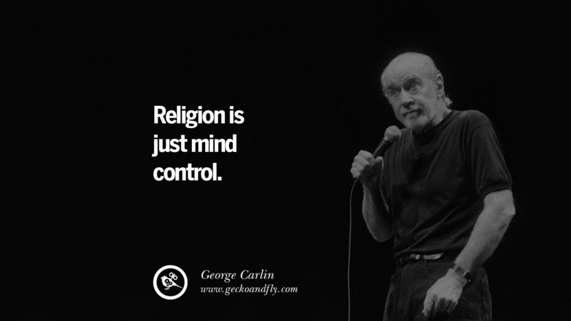 Religion is just mind control. Funny And Sarcastic Quotes By George Carlin