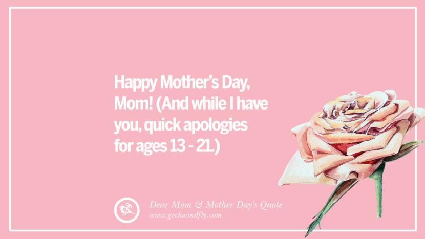 Happy Mother's Day, Mom! (And while I have you, quick apologies for ages 13 - 21.) Inspirational Dear Mom And Happy Mother's Day Quotes card messages