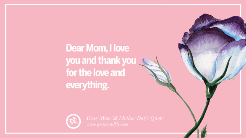 Dear Mom, I love you and thank you for the love and everything. Inspirational Dear Mom And Happy Mother's Day Quotes card messages