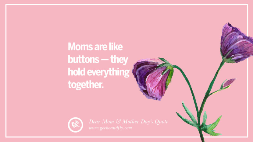 Moms are like buttons - they hold everything together. Inspirational Dear Mom And Happy Mother's Day Quotes card messages