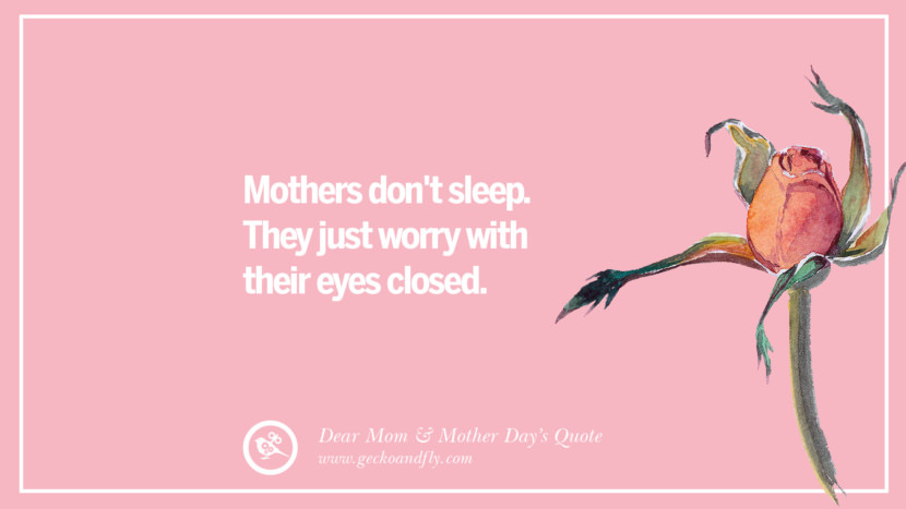 Mothers don't sleep. They just worry with their eyes closed. Inspirational Dear Mom And Happy Mother's Day Quotes card messages