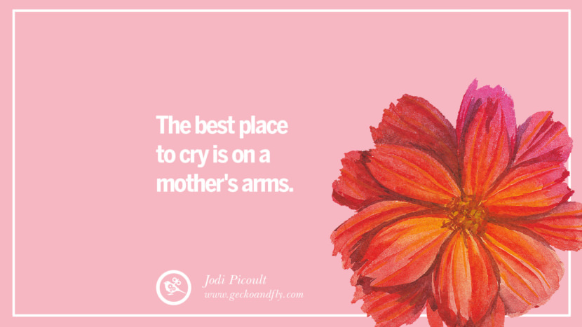 The best place to cry is on a mother's arms. - Jodi Picoult Inspirational Dear Mom And Happy Mother's Day Quotes card messages
