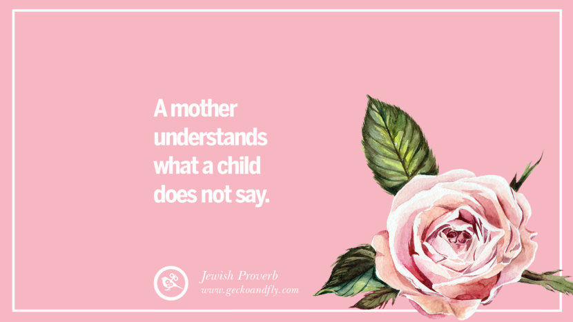 A mother understands what a child does not say. - Jewish Proverb Inspirational Dear Mom And Happy Mother's Day Quotes card messages