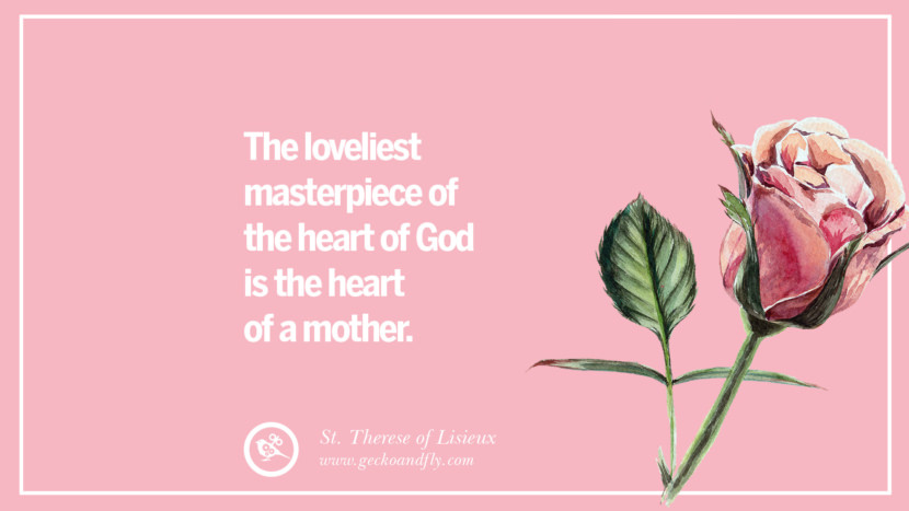 The loveliest masterpiece of the heart of God is the heart of a mother. - St. Therese of Lisieux Inspirational Dear Mom And Happy Mother's Day Quotes card messages