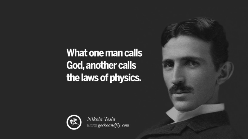 What one man calls God, another calls the laws of physics.