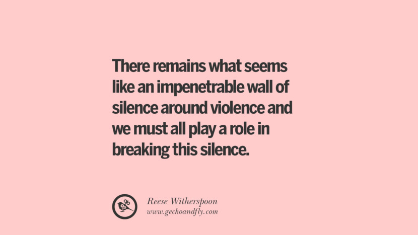 There remains what seems like an impenetrable wall of silence around violence and we must allplay a role in breaking this silence. - Reese Witherspoon Quotes On Sexual Harassment