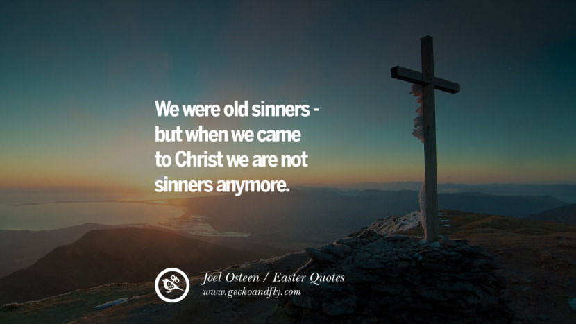 We were old sinners—but when we came to Christ we are not sinners anymore. - Joel Osteen Easter Quotes