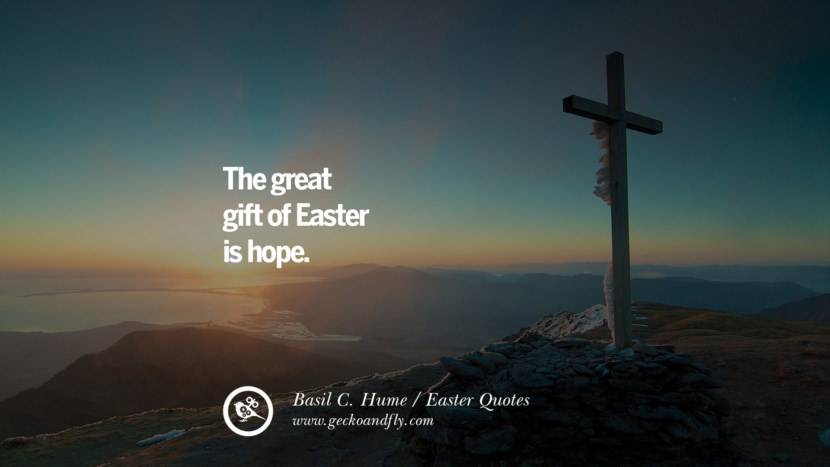 The great gift of Easter is hope. - Basil C. Hume Easter Quotes