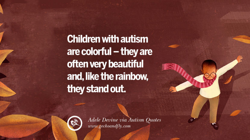 Children with autism are colorful - they are often very beautiful and, like the rainbow, they stand out. - Adele Devine