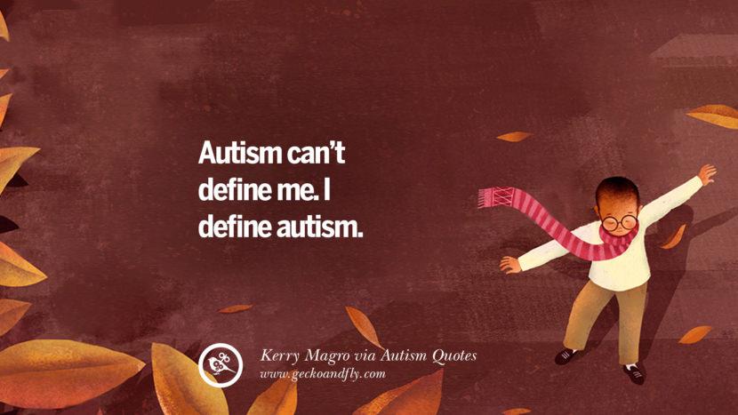 Autism can't define me. I define autism. - Kerry Magro