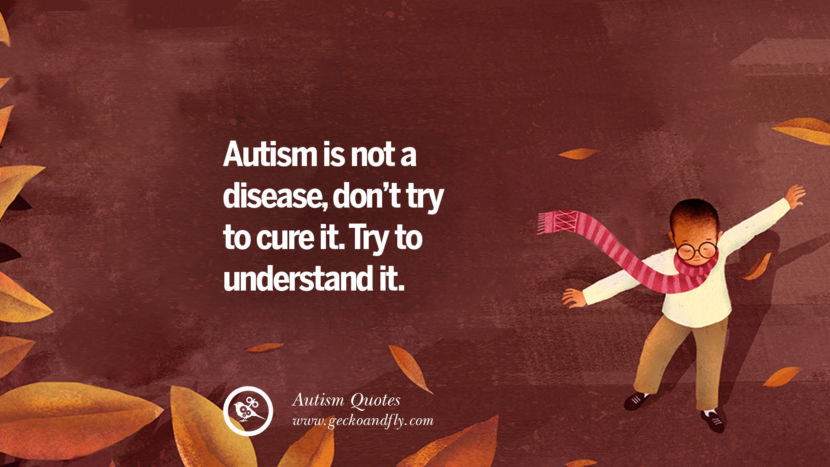 Autism is not a disease, don't try to understand it.