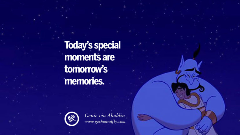 Today's special moments are tomorrow's memories. - Genie, Aladdin Disney Quotes Dreams Friendship Family Love
