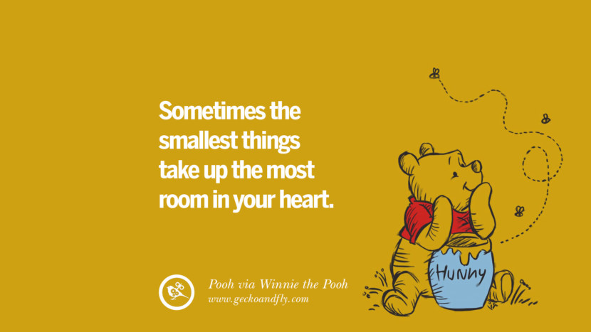 Sometimes the smallest things take up the most room in your heart. - Pooh, Winnie the Pooh Disney Quotes Dreams Friendship Family Love