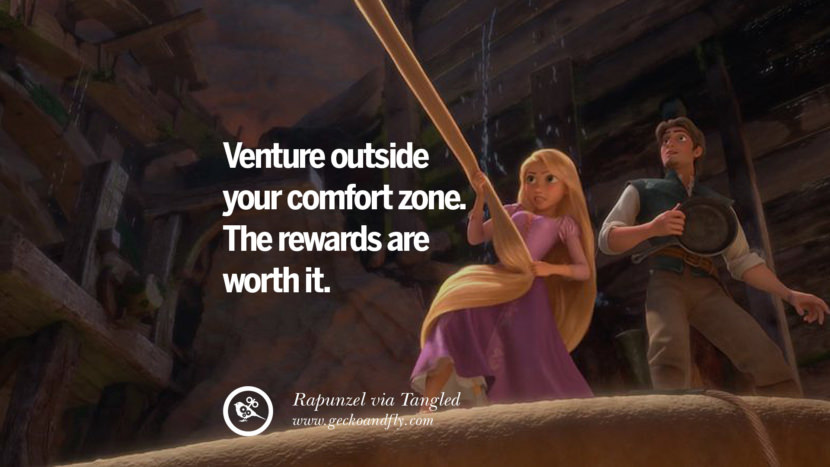 Venture outside your comfort zone. The rewards are worth it. - Rapunzel, Tangeled Disney Quotes Dreams Friendship Family Love