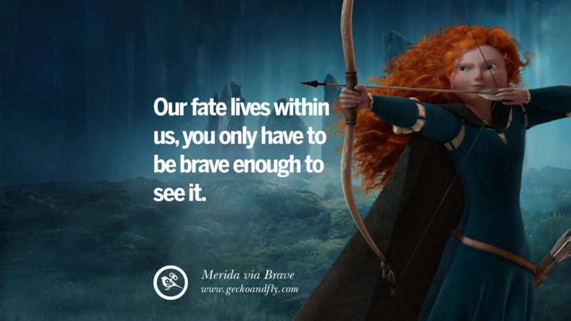 Our fate lives within us, you only have to be brave enough to see it. - Merida, Brave Disney Quotes Dreams Friendship Family Love