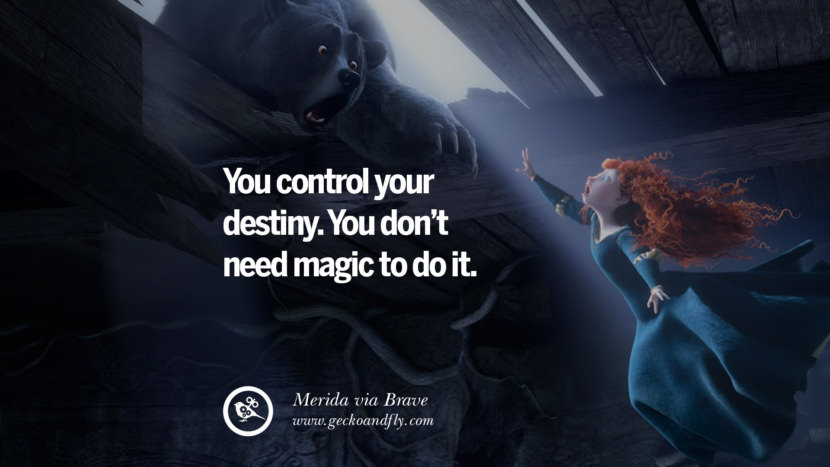 You control your destiny. You don't need magic to do it. - Merida, Brave Disney Quotes Dreams Friendship Family Love