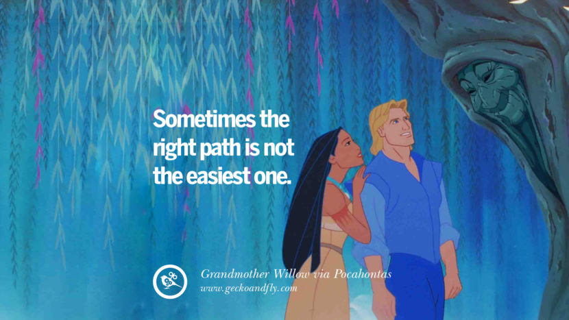 Sometimes the right path is not the easiest one. - Grandmother Willow, Pocahontas Disney Quotes Dreams Friendship Family Love
