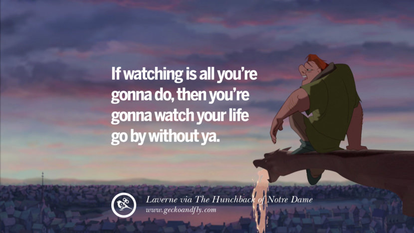 If watching is all you're gonna do, then you're gonna watch your life go by without ya. - Laverna, The Hunchback of Notre Dame Disney Quotes Dreams Friendship Family Love