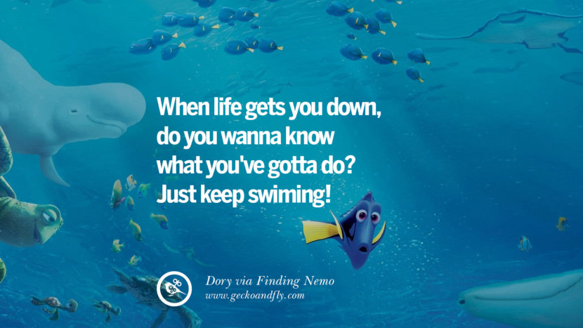 When life gets you down, do you wanna know what you've gotta do? Just keep swimming! - Dory, Finding Nemo Disney Quotes Dreams Friendship Family Love