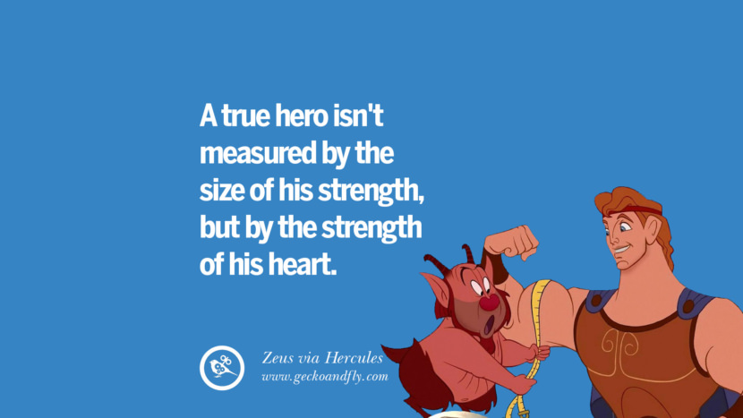A true hero isn't measured by the size of his strength, but by the strength of his heart. - Zeus, Hercules Disney Quotes Dreams Friendship Family Love
