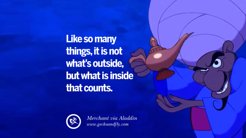 Like so many things, it is not what's outside, but what is inside that counts. - Merchant, Aladdin Disney Quotes Dreams Friendship Family Love