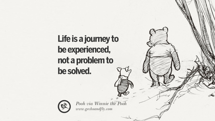 Life is a journey to be experienced, not a problem to be solved. - Pooh, Winnie the Pooh Disney Quotes Dreams Friendship Family Love