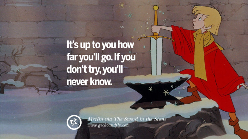 It's up to you how far you'll go. If you don't try, you'll never know. - Merlin, The Sword in the Stone Disney Quotes Dreams Friendship Family Love