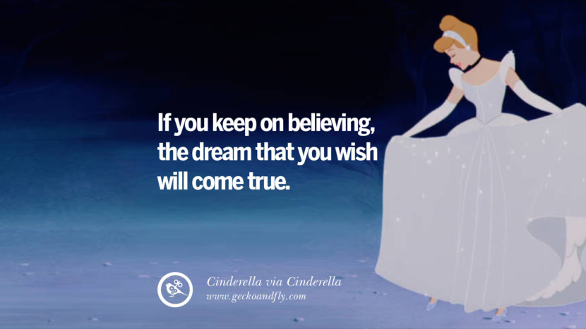 If you keep on believing, the dream that you wish will come true. - Cinderella, Cinderella Disney Quotes Dreams Friendship Family Love