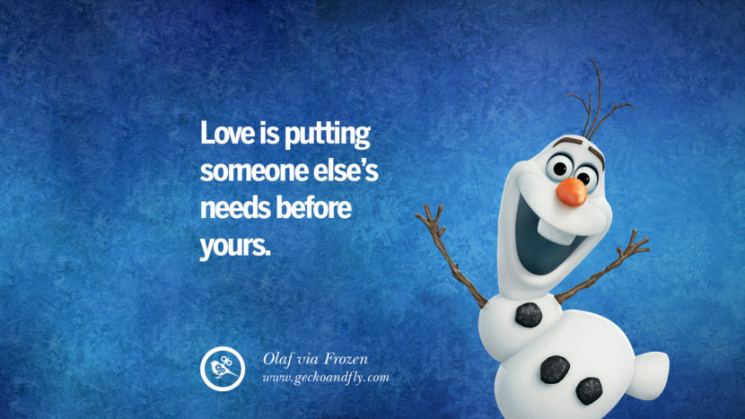Love is putting someone else's needs before yours. - Olaf, Frozen Disney Quotes Dreams Friendship Family Love