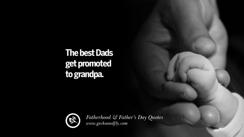 The best Dads get promoted to grandpa. Inspiring Funny Father's Day Quotes Fatherhood card messages