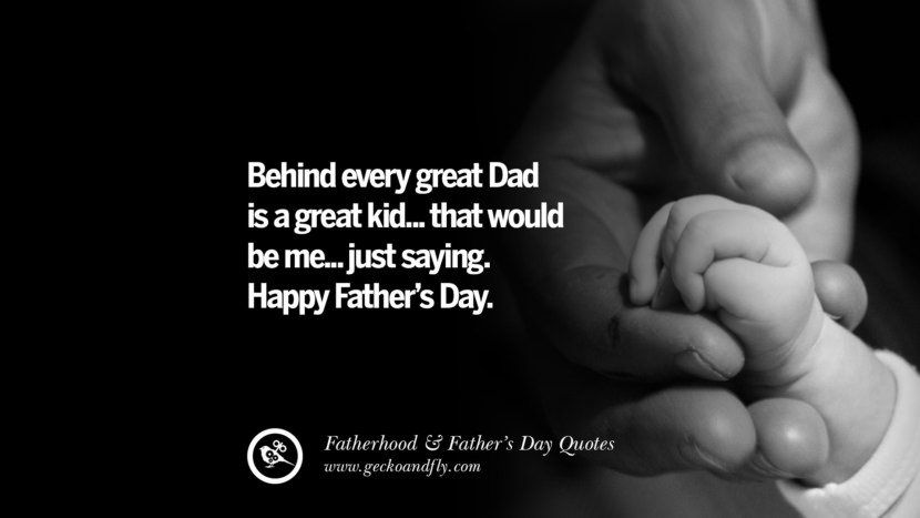 Behind every great Dad is a great kid... that would be me... just saying. Happy Father's Day. Inspiring Funny Father's Day Quotes Fatherhood card messages